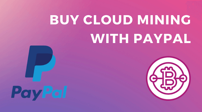 Buy Cloud Mining with PayPal​