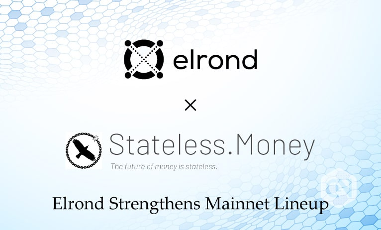 Stateless Money to Join Elrond as its New Partner for Mainnet Launch