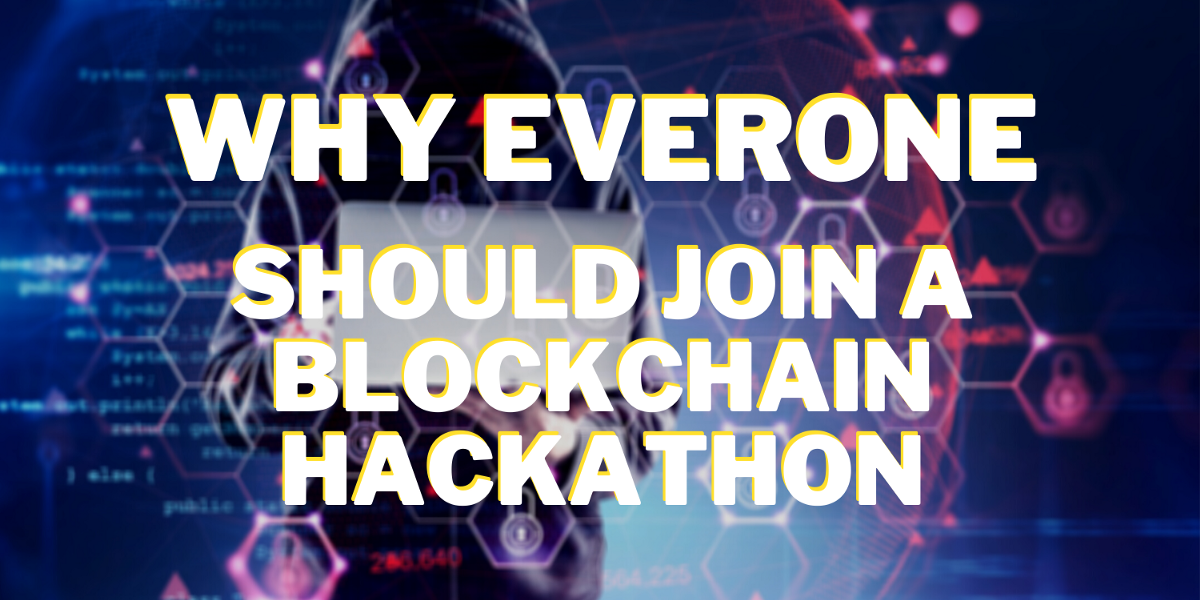 Why Everyone Should Join a Smart Contract or Blockchain Hackathon